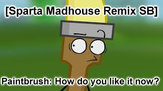 getlinkyoutube.com-[Request] [Sparta Madhouse Remix SB] {Inanimate Insanity II} Paintbrush: How do you like it now?