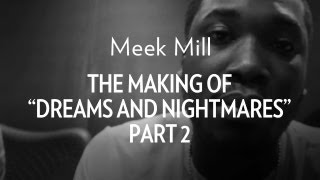 Meek Mill - The Making Of : Dreams & Nightmares Part 2