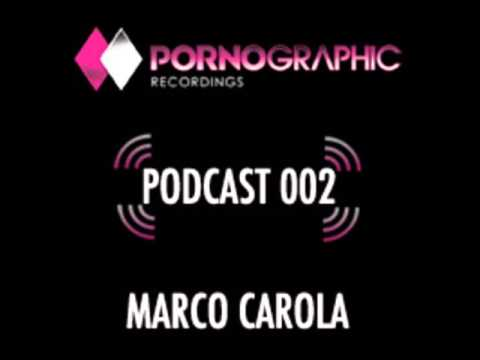 Marco Carola - Pornographic Podcast 002