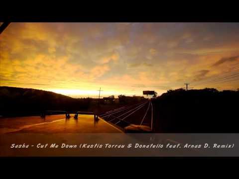 Sasha - Cut Me Down (Kastis Torrau ft Donatello feat. Arnas D. Remix)