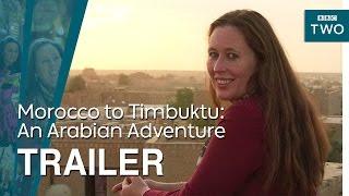 Morocco To Timbuktu: An Arabian Adventure | Trailer   BBC Two