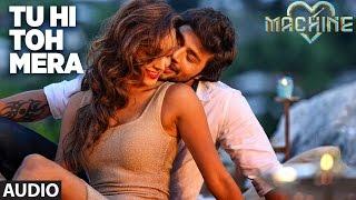 getlinkyoutube.com-Tu Hi Toh Mera Full Audio Song | Machine | Mustafa &  Kiara Advani | Nakash Aziz & Shashaa Tirupati