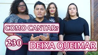 Como cantar? DEIXA QUEIMAR - Alessandro Vilas Boas e Gabriela Rocha - VOCATO #230 width=