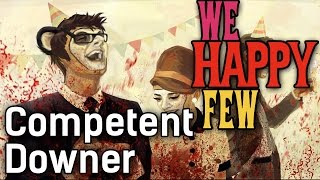 getlinkyoutube.com-Competent Downer | We Happy Few Early Access | #19