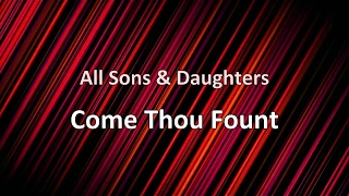 Come Thou Fount - All Sons & Daughters (lyrics on screen) HD
