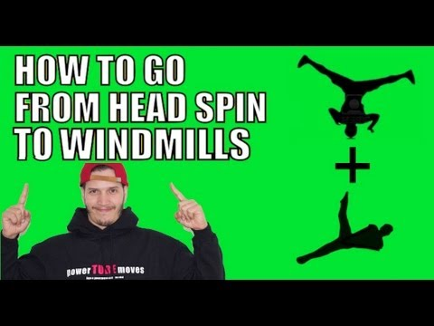 HOW TO GO FROM HEADSPIN TO WINDMILLS