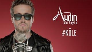 Aydın Kurtoğlu – Köle (Klip) Yeni Mp3 indir – Dinle – Mp3 Download – Bedava MP3 Albüm