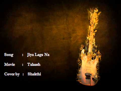 Jiya Laga Na - Talaash Cover by Shakthi