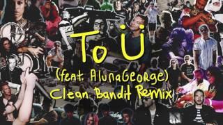 getlinkyoutube.com-Skrillex & Diplo - To Ü Feat. AlunaGeorge (Clean Bandit Remix)