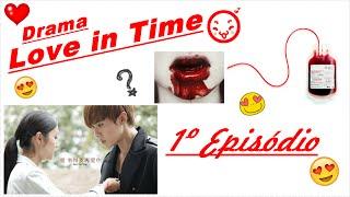 Drama Love in Time - ( Amor em Tempo) 1º Ep. legendado