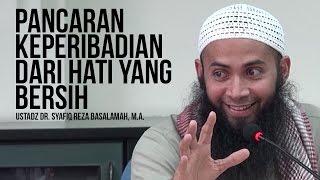 Pancaran Keperibadian Dari Hati Yang Bersih - Ustadz Dr. Syafiq Reza Basalamah, M.A. ᴴᴰ