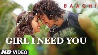 Girl I Need You Song | BAAGHI | Tiger, Shraddha | Arijit Singh, Meet Bros, Roach Killa, Khushboo