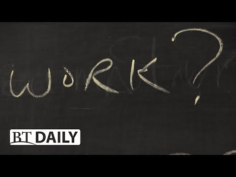 BT Daily: Why Work?