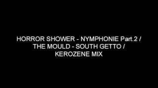 HORROR SHOWER - NYMPHNOIE Part.2 / THE MOULD - SOUTH GETTO / KEROZENE MIX