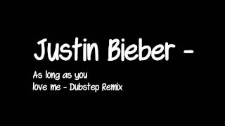 getlinkyoutube.com-Justin Bieber - As long as you love me - Dubstep Remix
