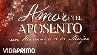 """getlinkyoutube.com-Aposento Alto - Te Entrego El Cielo """"Amor En El Aposento 2"""" (Homenaje A La Mujer)"""