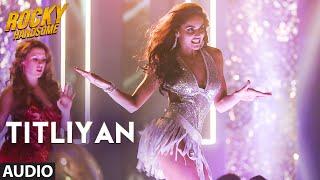 getlinkyoutube.com-TITLIYAN Full Song (Audio)   ROCKY HANDSOME   John Abraham, Shruti Haasan   Sunidhi Chauhan
