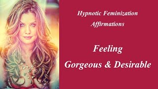 getlinkyoutube.com-Hypnotic  Feminization  Affirmations -Feeling Gorgeous and Desirable