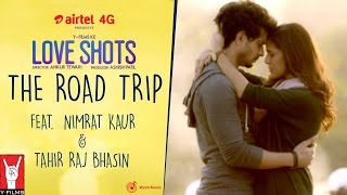 Love Shots - Film #1: THE ROAD TRIP feat. Nimrat Kaur | Tahir Raj Bhasin