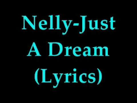 Nelly - Just A Dream [Correct!](LYRICS)