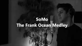 getlinkyoutube.com-The Frank Ocean Medley by SoMo