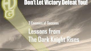 Three Enemies of Success: Lessons from The Dark Knight Rises   HawkDG
