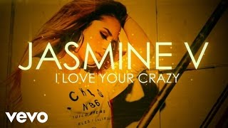 Jasmine V - I Love Your Crazy