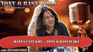 HANYA UNTUKMU - TONY Q RASTAFARA karaoke tanpa vokal | KARAOKE TONY Q RASTAFARA