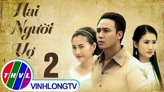 getlinkyoutube.com-THVL | Hai người vợ - Tập 2