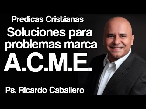 Mensajes Cristianos - Soluciones para problemas marca ACME - Predica Pastor Ricardo Caballero