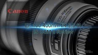 getlinkyoutube.com-Canon EF 100-400mm f/4.5-5.6L IS USM II Complete Review