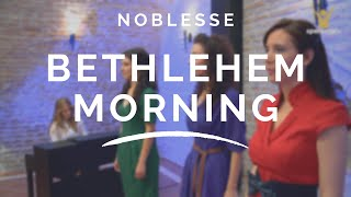 Noblesse - Bethlehem Morning