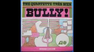 The Quartette Tres Bien - Bully