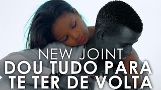 getlinkyoutube.com-New Joint - Dou Tudo Para Te Ter De Volta