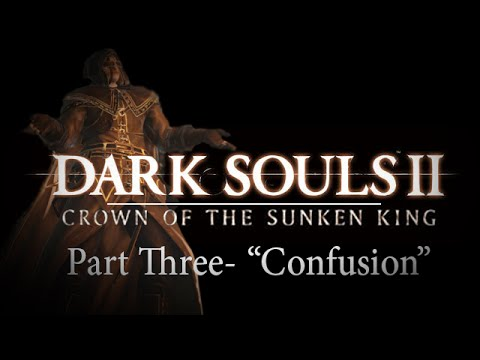 Dark Souls II - Crown Of The Sunken King pt.3 -