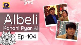 Albeli... Kahani Pyar Ki   Ep #104