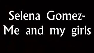 getlinkyoutube.com-Selena gomez- Me and my girls lyrics