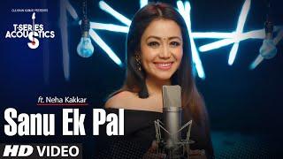 Sanu Ek Pal Song | T-Series Acoustics | Neha Kakkar | Tony Kakkar | Raid In Cinemas Now