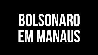 Está chegando o grande dia, Jair Bolsonaro em Manaus!