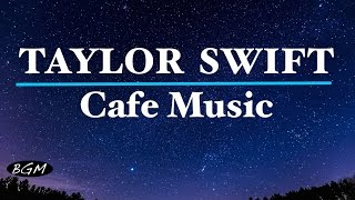 getlinkyoutube.com-#TAYLOR SWIFT#Cafe Music - Relaxing Jazz & Bossa Nova - TAYLOR SWIFT Cover