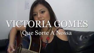 getlinkyoutube.com-Victoria Gomes - Que Sorte A Nossa (cover Matheus e Kauan)