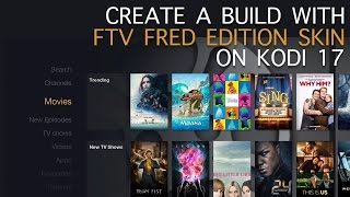 Create a Build with FTV Fred Edition on Kodi 17