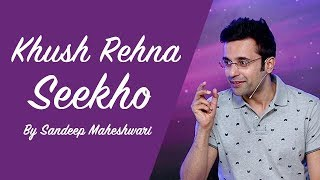 Khush Rehna Seekho - By Sandeep Maheshwari