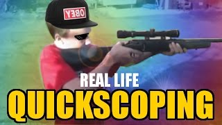 getlinkyoutube.com-REAL LIFE QUICKSCOPING