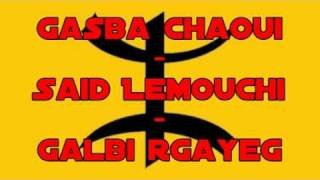 Gasba Chaoui - Said Lemouchi - Galbi Rgayeg