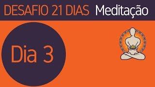 Dia 3 - Desafio 21 Dias de Meditação!