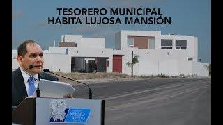 Tesorero Municipal de Nuevo Laredo habita mansión en menos de un año en el cargo