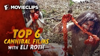 Top 6 Cannibal Films with Eli Roth (2015) HD