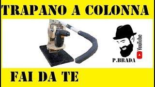 getlinkyoutube.com-Trapano a colonna Fai da te By Paolo Brada DIY