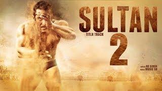 SULTAN 2 Official Trailer | Salman Khan | Anushka Sharma | Upcoming 2019